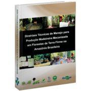 Diretrizes Técnicas de Manejo Para Produção Madeireira Mecanizada em Florestas de Terra Firme na Amazônia Brasileira