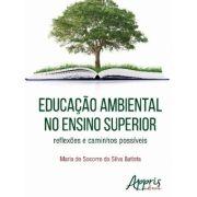 Educação Ambiental no Ensino Superior - Reflexões e Caminhos Possíveis