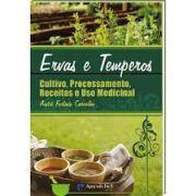 Ervas e Temperos - Cultivo, Processamento, Receitas e Uso Medicinal