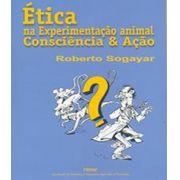 Ética na Experimentação Animal Consciência & Ação