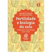 Fertilidade e Biologia do Solo - Integração e Tecnologia para Todos - Vol. 2