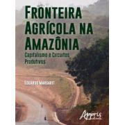 Fronteira Agrícola na Amazônia - Capitalismo e Circuitos Produtivos