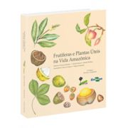 Frutíferas e Plantas Úteis na Vida Amazônica