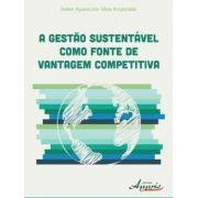 Gestão Sustentável Como Fonte de Vantagem Competitiva,  A