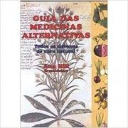 Guia das Medicinas Alternativas. Todos os sistemas de cura natural