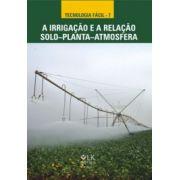 Irrigação e a Relação solo-Planta-Atmosfera