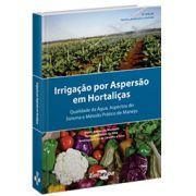 Irrigação por Aspersão em Hortaliças - Qualidade da Água, Aspectos do Sistema e Método Prático de Manejo