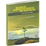 Manejo Agroecológico de Doenças - Uma Visão Tecnológica