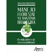 Manejo Florestal na Amazônia Brasileira - Os Indicadores da Sustentabilidade