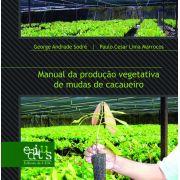 Manual da Produção Vegetativa de Mudas de Cacaueiro