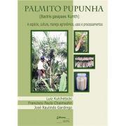 Palmito Pupunha - A Espécie, Cultura, Manejo Agronômico, Usos e Processamentos