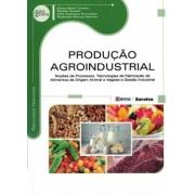 Produção Agroindustrial Noções De Processos, Tecnologias De Fabricação De Alimentos De Origem Animal E Vegetal E Gestão Industrial