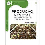 Produção Vegetal - Processos, Técnicas e Formas de Cultivo