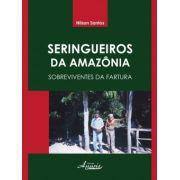 Seringueiros da Amazônia - Sobreviventes da Fartura