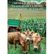 Silagem de Milho na Atividade Leiteira do Sudoeste do Paraná - Do Manejo de Solo e de Seus Nutrientes À Ensilagem de Planta Inteira e Grãos Úmidos