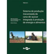 Sistema de Produção Mecanizada da Cana-de-Açucar Integrada à Produção de Energia e Alimentos - vol. 2
