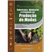 Substratos, Adubação e Irrigação na Produção de Mudas