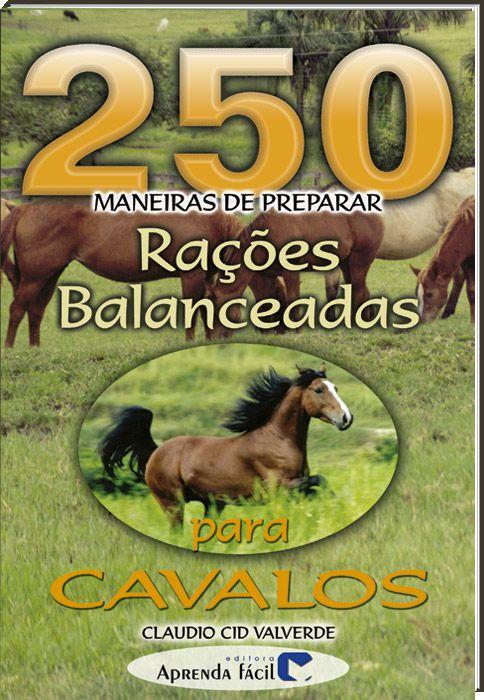 250 Maneiras de Preparar Rações Balanceadas para Cavalos