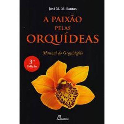 A Paixão Pelas Orquídeas Manual do Orquidófilo