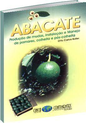 Abacate - Produção de Mudas, Instalação e Manejo de Pomares, Colheita e Pós-Colheita