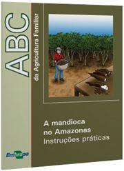 ABC da Agricultura Familiar - A Mandioca no Amazonas - Instruções Práticas
