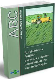 ABC da Agricultura Familiar - Agroindústria Familiar: Aspectos a Serem Considerados