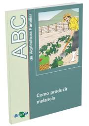 ABC da Agricultura Familiar - Como Produzir Melancia