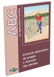ABC da Agricultura Familiar - Controle Alternativo de Pragas e Doenças das Plantas
