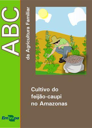 ABC da Agricultura Familiar - Cultivo do Feijão-Caupi no Amazonas