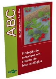 ABC da Agricultura Familiar - Produção de Morangos em Sistema de Base Ecológica