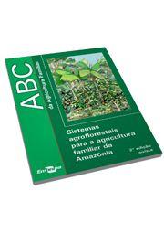 ABC da Agricultura Familiar - Sistemas Agroflorestais para a Agricultura Familiar da Amazônia