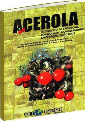 Acerola - Tecnologia de Produção, Pós-Colheita, Congelamento, Exportação, Mercados