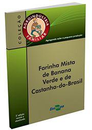 Agroindústria Familiar - Farinha Mista de Banana Verde e de Castanha-do-Brasil