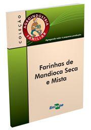 Agroindústria Familiar - Farinhas de Mandioca Seca e Mista