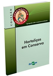 Agroindústria Familiar - Hortaliças em Conserva