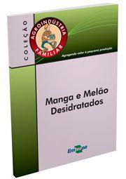 Agroindústria Familiar - Manga e Melão Desidratados