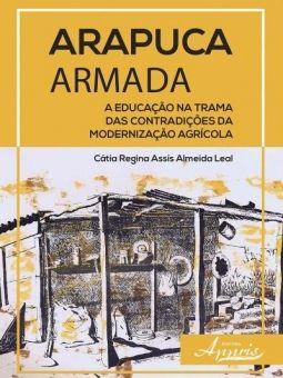 Arapuca Armada - A Educação na Trama das Contradições da Modernização Agrícola