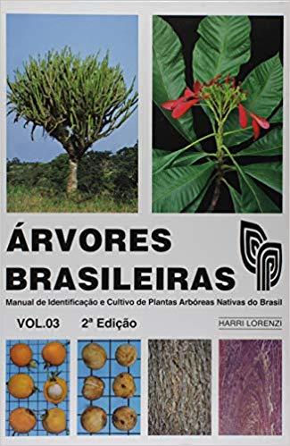 Árvores Brasileiras - Manual de Identificação e Cultivo de Plantas Arbóreas Nativas do Brasil - Vol. 03