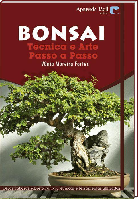 Bonsai -  Arte e Técnica, Passo a Passo