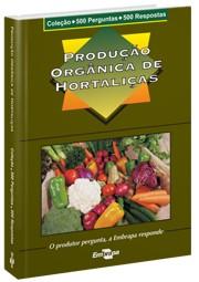 Coleção 500 Perguntas 500 Respostas - Produção Orgânica de Hortaliças