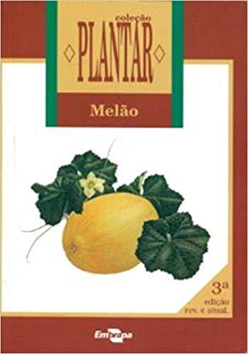 Coleção Plantar - A Cultura do Melão