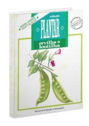Coleção Plantar - As Culturas da Ervilha e Lentilha
