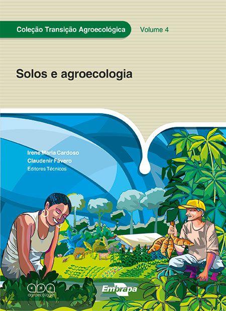 Coleção Transição Agroecológica, Vol. 4 - Solos e Agroecologia