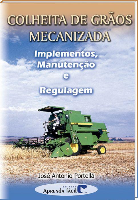 Colheita de Grãos Mecanizada - Implementação, Manutenção e Regulagem