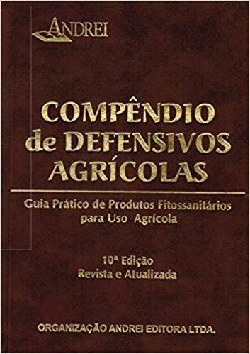 Compêndio de Defensivos Agrícolas - Guia Prático de Produtos Fitossanitários para Uso Agrícola