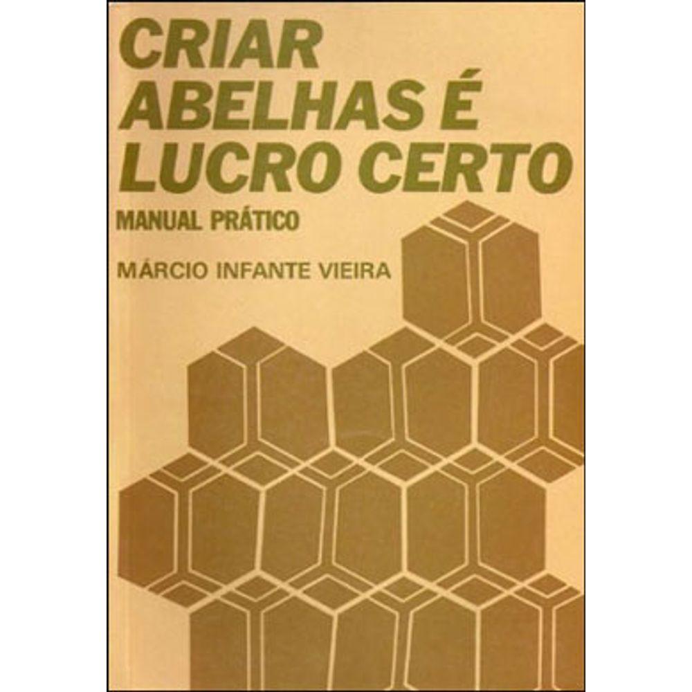CRIAR ABELHAS E LUCRO CERTO - MANUAL PRATICO