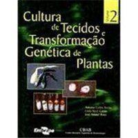 Cultura de Tecidos e Transformação Genética de Plantas - vol. 2