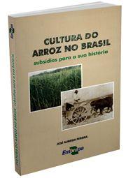 Cultura do Arroz no Brasil -  Subsídios Para a sua História
