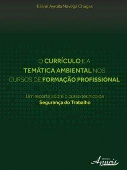 Currículo e a Temática Ambiental nos Cursos de Formação Profissional - Um Recorte Sobre o Curso Técnico de Segurança do Trabalho
