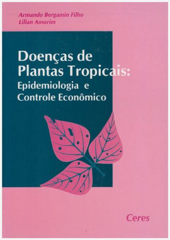 Doenças de Plantas Tropicais - Epidemiologia e Controle Econômico